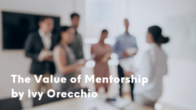 The Value of Mentorship by Ivy Orecchio